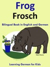 Bilingual Book In English And German Frog - Frosch - Learn German Collection