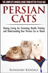 Persian Cats The Complete Owners Guide From Kitten To Old Age Buying Caring For Grooming Health Training And Understanding Your Persian Cat Or Kitten