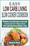 Easy Low Carb Living Slow Cooker Cookbook 48 Simple And Delicious Low-Carb Crockpot Recipes For Jump-Starting Weight Loss