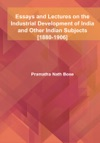 Essays And Lectures On The Industrial Development Of India And Other Indian Subjects 1880-1906