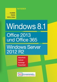 PRAXISRATGEBER - WINDOWS 8.1, WINDOWS SERVER 2012 R2, OFFICE 2013 UND OFFICE 365