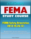 21st Century FEMA Study Course FEMA Safety Orientation 2012 IS-3512 - Workplace Risks Hazards Safe Practices For Disaster Workers Travel Issues Emergency Procedures