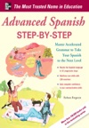 Advanced Spanish Step-by-Step  Master Accelerated Grammar To Take Your Spanish To The Next Level