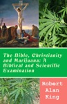 The Bible Christianity And Marijuana A Biblical And Scientific Examination