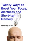 Twenty Ways To Boost Your Focus Alertness And Short-term Memory