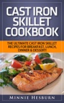 Cast Iron Skillet Cookbook The Ultimate Under 30 Minutes Cast Iron Skillet Recipes For Breakfast Lunch Dinner  Dessert The New Cast Iron Skillet Cookbook