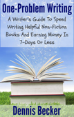 One Problem Writing: A Writer's Guide to Speed-Writing Helpful Non-Fiction Books and Earning Money in 7-Days or Less