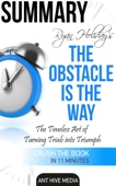 Ryan Holiday's The Obstacle Is the Way: The Timeless Art of Turning Trials into Triumph Summary