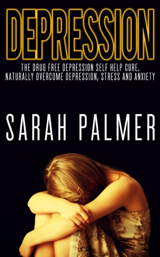 Depression Depression Self Help - Overcome Depression Stress and Anxiety and Live a Happy and Healthy Life