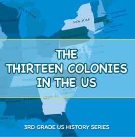 THE THIRTEEN COLONIES IN THE US : 3RD GRADE US HISTORY SERIES