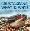 Crustaceans What  Why  Preschool Science Series