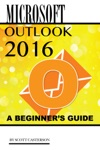 Microsoft Outlook 2016 A Beginners Guide