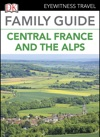 Eyewitness Travel Family Guide France Central France  The Alps