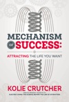 Mechanism Of Success Attracting The Life YOU Want