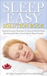 Sleep Easy Solution Book Natural Insomnia Treatment For Deep  Restful Sleep Best Essential Oils To Use Guide  Sleep Formulas