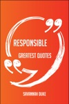 Responsible Greatest Quotes - Quick Short Medium Or Long Quotes Find The Perfect Responsible Quotations For All Occasions - Spicing Up Letters Speeches And Everyday Conversations