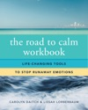 The Road To Calm Workbook Life-Changing Tools To Stop Runaway Emotions