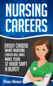 Nursing Careers: Easily Choose What Nursing Career Will Make Your 12 Hour Shift a Blast!