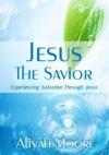 Jesus The Savior Experiencing Salvation Through Jesus