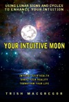 Your Intuitive Moon Using Lunar Signs And Cycles To Enhance Your Intuition