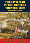The Civil War In The Western Theater 1862 Illustrated Edition