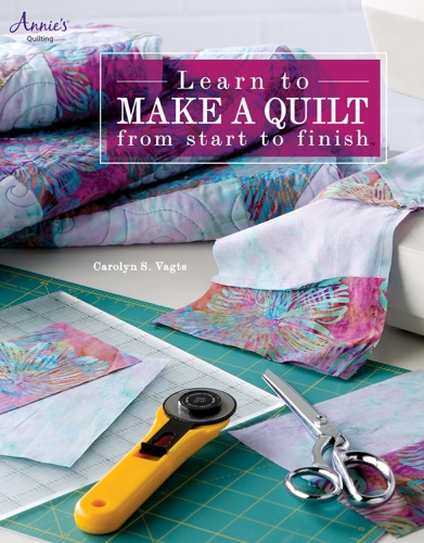 Learn to Make a Quilt from Start to Finish