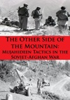 The Other Side Of The Mountain Mujahideen Tactics In The Soviet-Afghan War Illustrated Edition