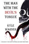The Man With The Devils Tongue A Prologue To The End Of The World And Some Other Things