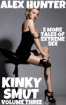 Kinky Smut Volume Three - 5 More Tales Of Extreme Sex