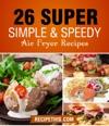 Air Fryer Cooking 26 Super Simple  Speedy Air Fryer Recipes