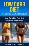 Low Carb Diet - The Ultimate Low Carb Diet Guide Low Carb Diet Plan And Low Carb Diet Recipes