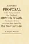 A Modest Proposal For The Replacement Of Our Outdated Gender Binary Classification System With One More Suited For Our Progressive Age