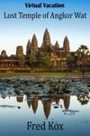 Virtual Vacation Lost Temple Of Angkor Wat - Photo Gallery