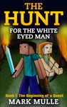 The Hunt For The White Eyed Man Book 1 The Beginning Of A Quest