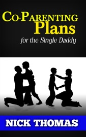 Co-Parenting Plan For The Single Daddy - Nick Thomas Book