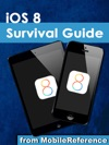 IOS 8 Survival Guide Step-by-Step User Guide For IOS 8 On The IPhone IPad And IPod Touch New Features Getting Started Tips And Tricks