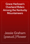 Grace Harlowes Overland Riders Among The Kentucky Mountaineers