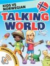 Kids Vs Norwegian Talking World Enhanced Version