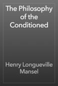 Henry Longueville Mansel - The Philosophy of the Conditioned artwork