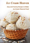 Ice Cream Heaven Easy And Yummy Recipes To Make Ice Cream Flavored Food
