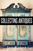 The Complete Guide To Collecting Antiques