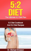 5:2 Diet: The Ultimate 5:2 Diet Plan: 5:2 Diet Cookbook And 5:2 Diet Recipes