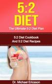 5:2 Diet: The Ultimate 5:2 Diet Plan: 5:2 Diet Cookbook And 5:2 Diet Recipes