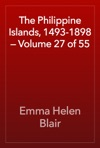 The Philippine Islands 1493-1898  Volume 27 Of 55