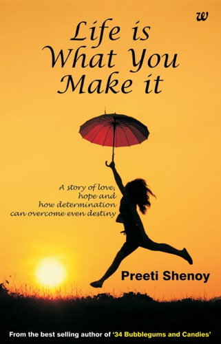 Life Is What You Make It A Story Of Love Hope And How Determination Can Overcome Even Destiny
