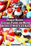 Dessert Recipes Cupcake Pastry And Muffin Recipes To Wow Your Kids