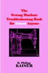 The Sewing Machine Troubleshooting Book For Almost Anyone