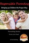 Responsible Parenting Bringing Up Children The Proper Way