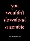 You Wouldnt Download A Zombie