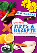 Meine besten Tipps und Rezepte für Gesundheit, Schönheit und Wellness